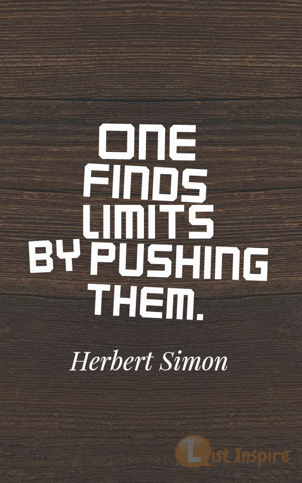 One finds limits by pushing them. Herbert Simon